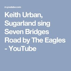 Keith Urban, Sugarland sing Seven Bridges Road by The Eagles - YouTube