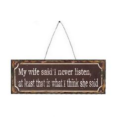 My Wife Says I Never Listen Hanging Metal Sign --- Quick Info: Price £6.95 This humorous wall plaque makes a fun addition to your home and makes an amusing gift idea.  --- Available from Roman at Home. Images Copyright www.romanathome.com