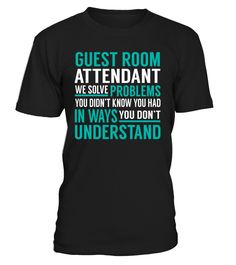 Guest Room Attendant We Solve Problems You Dont Understand Job Title T-Shirt #GuestRoomAttendant