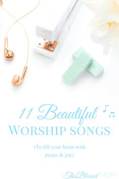 11 Beautiful Songs of Worship to fill you with The Lord's love, joy, and strength.