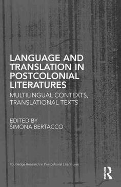 Language and Translation in Postcolonial Literatures: Multilingual Contexts, Translational Texts