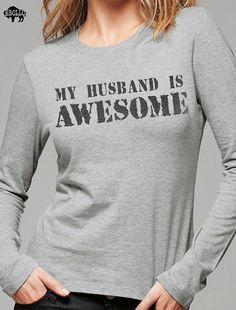 Wife Gift My Husband is Awesome Long Sleeve Tshirt by ebollo, $19.95