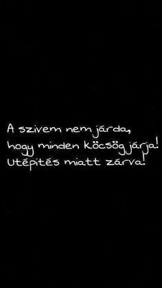 A szivem nem egy járda. Jokes Quotes, Sign Quotes, Favorite Quotes, Best Quotes, Dont Break My Heart, Smart Quotes, Sad Life, In My Feelings, Funny Photos