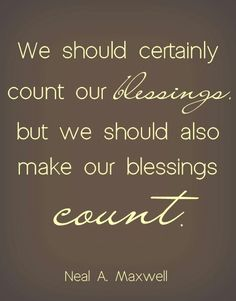 Make blessings count. First step in my  opinion is recognizing you are receiving blessings.