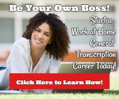 The following is a list of 60 companies that hire work at home general transcriptionists.  Requirements for these home-based positions vary by company.