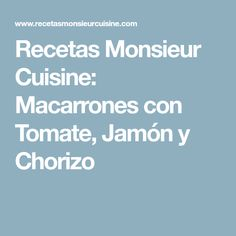 Recetas Monsieur Cuisine: Macarrones con Tomate, Jamón y Chorizo Lidl, Chorizo, Pasta, Food And Drink, Cooking, Lentils, Macaroni And Tomatoes, Food Processor, Tomatoes