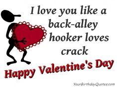 Funny Quotes for Valentines Day - Ok, this is not one I would want to hear. LOL