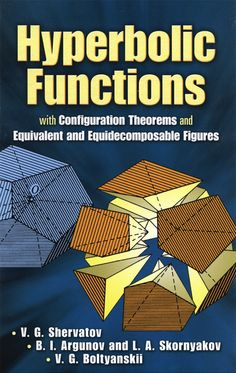 Hyperbolic Functions: With Configuration Theorems and Equivalent and Equidecomposable Figures (Dover Books on Mathematics) Trigonometry Worksheets, Geometric Properties, Advanced Mathematics, Precalculus, Math Books, Instructional Technology, Cool Books, Math Numbers, Science