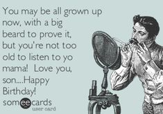 Free and Funny Birthday Ecard: You may be all grown up now, with a big beard to prove it, but you're not too old to listen to yo mama! Love you, son. Create and send your own custom Birthday ecard. Birthday Cards For Son, Cute Happy Birthday, Birthday Quotes For Daughter, Happy Birthday Friend, Sister Birthday Quotes, Happy Birthday Jesus, Happy Birthday Greeting Card, Sons Birthday, Happy Birthday Images