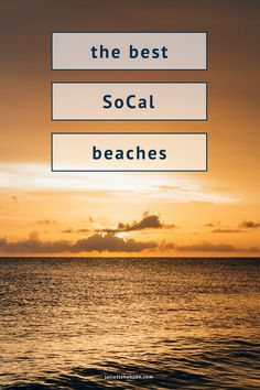 The best beaches in Southern California - a list of the best So Cal beaches for your summer!