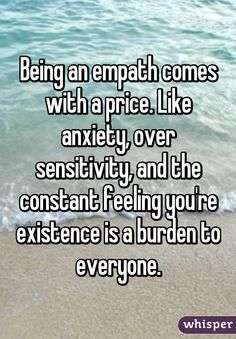 Being an empath comes with a price. Like anxiety, over sensitivity, and the constant feeling you're existence is a burden to everyone. Being Sensitive, Over Sensitive, Highly Sensitive Person, Isfj, Mbti, Infj Infp, Introvert, Empath Types, Being An Empath