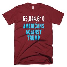 65,844,610 Americans Against Trump protest t-shirt