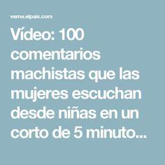 Vídeo:  100 comentarios machistas que las mujeres escuchan desde niñas en un corto de 5 minutos   Verne EL PAÍS