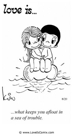 Love Is... what keeps you afloat in a sea of trouble.