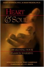 Heart And Soul   AWAKENING YOUR PASSION TO SERVE   By: Dr. Gary Morsch, Dean Nelson