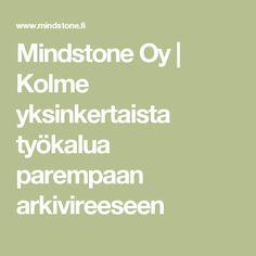 Mindstone Oy |   Kolme yksinkertaista työkalua parempaan arkivireeseen