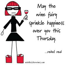 Rebel Red: May the wine fairy sprinkle happiness over you this Thursday.