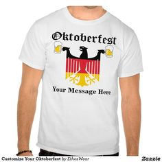 "Customize Your Oktoberfest Beer design! Use ""Your Message Here"" to make this a One of a Kind T-Shirt. #tee #tshirt"