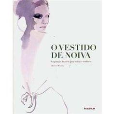 Livro - O Vestido de Noiva: Inspiração Fashion Para Noivas e Estilistas