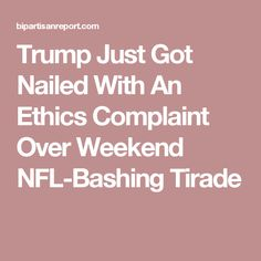 Trump Just Got Nailed With An Ethics Complaint Over Weekend NFL-Bashing Tirade