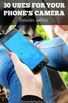 Uses For Your Phone Camera Besides Selfies - So many great ideas and life hacks here to make life easier using just your phone!