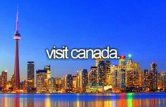 Visit Canada. #Before I Die #Bucket List