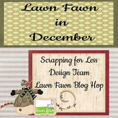 Lawn Fawn in December   Hello fellow Lawn Fawn lovers! Today is the December release of Lawn Fawn! Oh how we wish there were more of these! I absolutely adore Lawn Fawn just as much as all of the team! You will see all their great projects...hopping along! Our focus today is on the Facebook Scrapping for Less pre-order group. This is where you can pre-order many many items and where you will find new releases of certain companies..like Lawn Fawn Avery Elle Stamping Bella to name a few! Check…