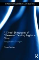 A critical ethnography of 'Westerners' teaching English in China : Shanghaied in Shanghai / Phiona Stanley.