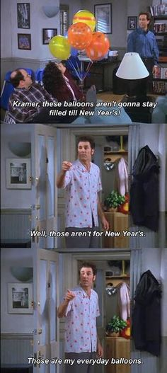 Seinfeld quote - Jerry sees Kramer& balloons, & Millennium& - Comedy Quotes, Tv Quotes, Movie Quotes, Seinfeld Quotes, Seinfeld Meme, Jerry Seinfeld, Best Shows Ever, Movies And Tv Shows, I Laughed