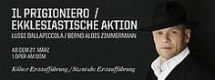 """Il prigioniero / Ekklesiastische Aktion"" - / Bernd Alois Zimmermann - Oper Köln"