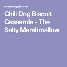 Chili Dog Biscuit Casserole - The Salty Marshmallow