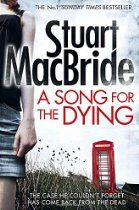 A Song for the Dying By Stuart MacBride - He's back…  Eight years ago, 'The Inside Man' murdered four women and left three more in critical condition – all of them with their stomachs slit open and a plastic doll stitched inside.  And then the killer just … disappeared.  Ash Henderson was a Detective Inspector on the initial investigation, but a lot can change in eight years. His family has been destroyed, his career is in tatters, and one of Oldcastle's most vicious criminals i