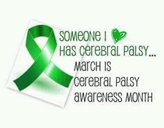 Cerebral Palsy Awareness. And this is the name of my Cerebral Palsy Page on Facebook. March Is Cerebral Palsy Awareness Month.