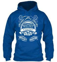 It's A Whitney Thing Name Shirt Royal Sweatshirt Front