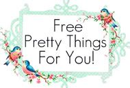 Free Pretty Things For You!