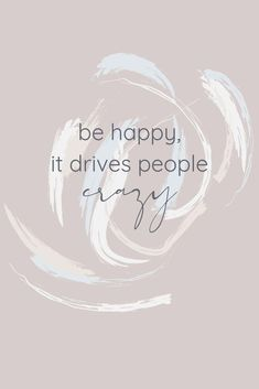 Be happy, it drives people crazy // Motivational Quotes to Brighten your Day - An Unblurred Lady Crazy Quotes, Cute Quotes, Daily Quotes, Funny Quotes, Driving Quotes, Good Times Roll, Graphic Quotes, I Deserve, Brighten Your Day