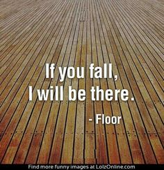 Someone you can always rely on...thanks, floor.