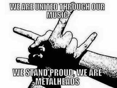 We are united through our music. We stand proud. We are metal heads Herbalife, Hard Rock, Heavy Metal Rock, Music Heals, Thrash Metal, Metalhead, Death Metal, Music Quotes, Band Quotes