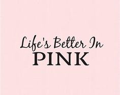 Life's Better in Pink Color Quotes, Quotes About Pink Color, Pretty In Pink Quotes, Cute Quotes, Funny Quotes, I Believe In Pink, Fitness Motivation, Everything Pink, Pink Love