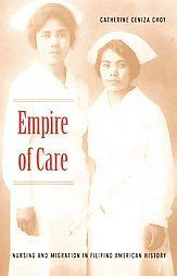 Empire of Care: Nursing and Migration in Filipino American History (American Enc