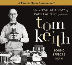 Tom Keith: Sound Effects Man (A Prairie Home Companion) by Garrison Keillor. $14.49. Publisher: HighBridge Company; Original radio broadcast; 1 hour edition (August 7, 2012). Series - A Prairie Home Companion. Publication: August 7, 2012. Save 15%!