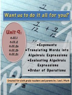 Complete math lesson plans that cover: exponents, translating words into algebraic expressions, evaluation algebraic expressions, and order of operations.  A compilation of all of our links from our other products for these topics, as well as a vocabulary quiz, study guide, and test--all with keys. 6.EE.1; 6.EE.2; 6.EE.2a; 6.EE.2b; 6.EE.2c.. This is Unit 9 of 13 that will cover every concept of every standard in the Common Core for sixth grade math.