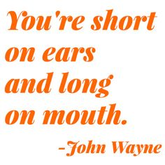 John Wayne Quote-- We all know someone like this-- don't be that person :-D