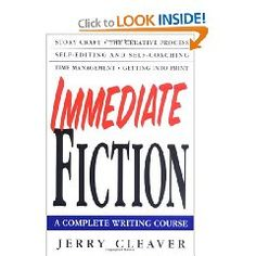 Immediate Fiction: A Complete Writing Course by Jerry Cleaver