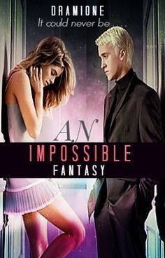 """You should read """"Dramione: An Impossible Fantasy [Being Edited]"""" on #Wattpad. #fanfiction"""