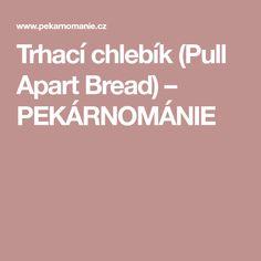 Trhací chlebík (Pull Apart Bread) – PEKÁRNOMÁNIE