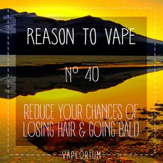 Reduce your chance of losing hair and going bald   Do you want to die? I don't. That's why I turned to www.e-cigarilicious.com and spared my health. You should do it as well