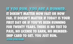 anyone can be a runner - I feel like this is probably insulting to those who are hard-core fast runners, but to those of us (like me) who aren't, it's just plain encouraging.