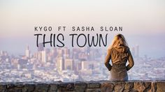 Kygo - This Town ft Sasha Sloan (Lyrics / Lyrics Video)