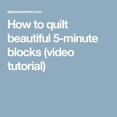 How to quilt beautiful 5-minute blocks (video tutorial)